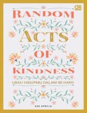 Random Acts of Kindness: Ubah Hidupmu Dalam 90 hari by Ade Aprilia Cover