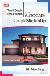 Teknik Desain Fasad Rumah dengan AutoCAD & Google SketchUp by Rio Manullang Cover
