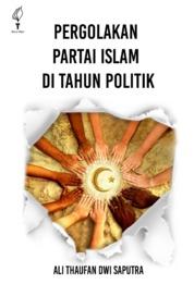 Cover Pergolakan Partai Islam di Tahun Politik oleh Ali Thaufan Dwi Saputra