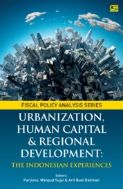 Cover Urbanization, Human Capital, and Regional Development The Indonesian Experiences oleh Badan Kebijakan Fiskal