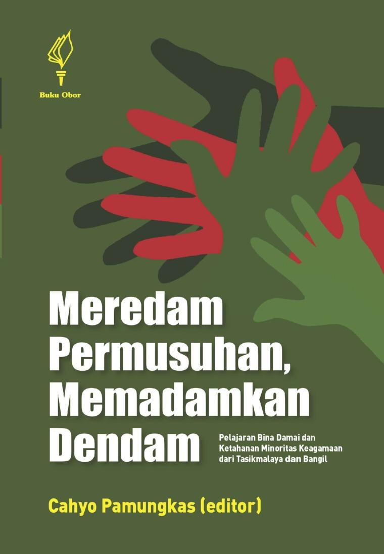 Buku Digital Meredam Permusuhan, Memadamkan Dendam: Pelajaran Bina Damai dan Ketahanan Minoritas Keagamaan dari Tasikmalaya dan Bangil oleh Cahyo Pamungkas