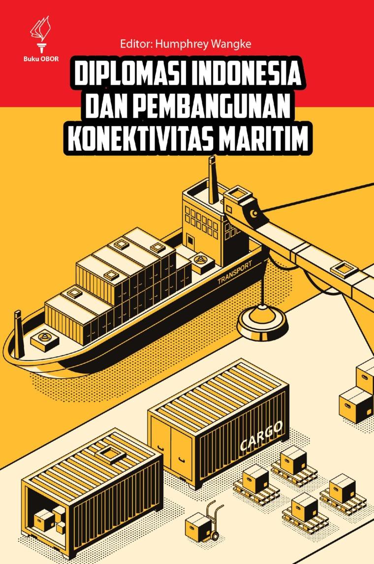 Diplomasi Indonesia dan Pembangunan Konektivitas Maritim by Humphrey Wangke Digital Book
