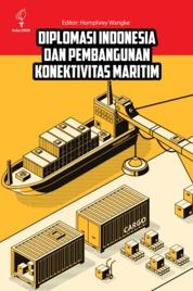 Diplomasi Indonesia dan Pembangunan Konektivitas Maritim by Humphrey Wangke Cover