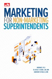 Cover Marketing for Non-Marketing Superintendents oleh Indrawati, Ph.D.; Rr. Rieka F. Hutami, S.MB., MM; Damayanti Octavia, SE., MM