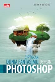 Cover Ciptakan Dunia Fantasimu dengan Photoshop oleh Dody Nugroho