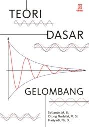 Cover Teori Dasar Gelombang oleh Setianto, Otong Nurhilal, dan Hariyadi