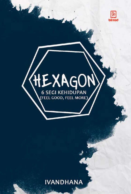 Buku Digital Hexagon : 6 Segi Kehidupan (Feel Good, Feel More) oleh Ivandhana