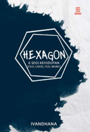 Cover Hexagon : 6 Segi Kehidupan (Feel Good, Feel More) oleh Ivandhana