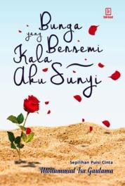 Bunga yang Bersemi Kala Aku Sunyi by Mohammad Isa Gautama Cover