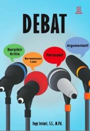 Cover Debat : Berpikir Kritis, Berwawasan Luas, Persuasif, Argumentatif oleh Pegy Lestari