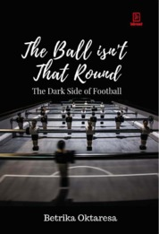 The Ball is not that round : the dark side of football by Betrika Oktaresa Cover