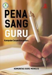 Cover Pena Sang Guru : Kumpulan Cerpen Karya Guru oleh Komunitas Guru Menulis
