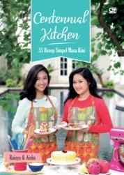 Cover Centennial Kitchen: 35 Resep Simpel Masa Kini (SC) oleh Aisha Karissa Hadi & Raisya Saraswati