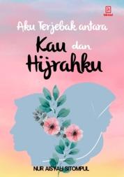 Cover Aku Terjebak antara Kau dan Hijrahku oleh Nur Aisyah Sitompul
