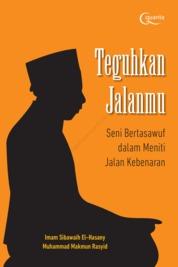 Cover Teguhkan Jalanmu: Seni Bertasawuf dalam Meniti Jalan Kebenaran oleh Muhammad Makmun Rasyid