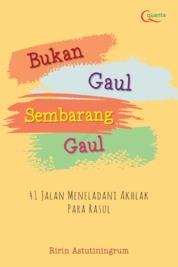 Cover Bukan Gaul Sembarang Gaul: 41 Jalan Meneladani Akhlak Para Rasul oleh Ririn Astutiningrum