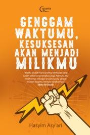 Cover Genggam Waktumu, Kesuksesan akan Menjadi Milikmu oleh Hasyim Asy`ari