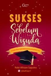 Cover Sukses Sebelum Wisuda oleh Robi Afrizan Saputra