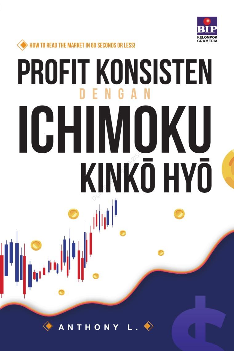 Buku Digital PROFIT KONSISTEN DENGAN ICHIMOKU KINKO HYO oleh ANTHONY L