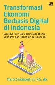 Transformasi Ekonomi Berbasis Digital di Indonesia: Lahirnya Tren Baru Teknologi, Bisnis, Ekonomi, dan Kebijakan di Indonesia by Prof. Dr. Sri Adiningsih, S.E., M.Sc. Cover