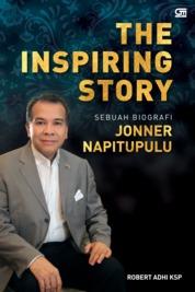 The Inspiring Story: Sebuah Biografi Jonner Napitupulu (SC) by Robert Adhi Ksp Cover