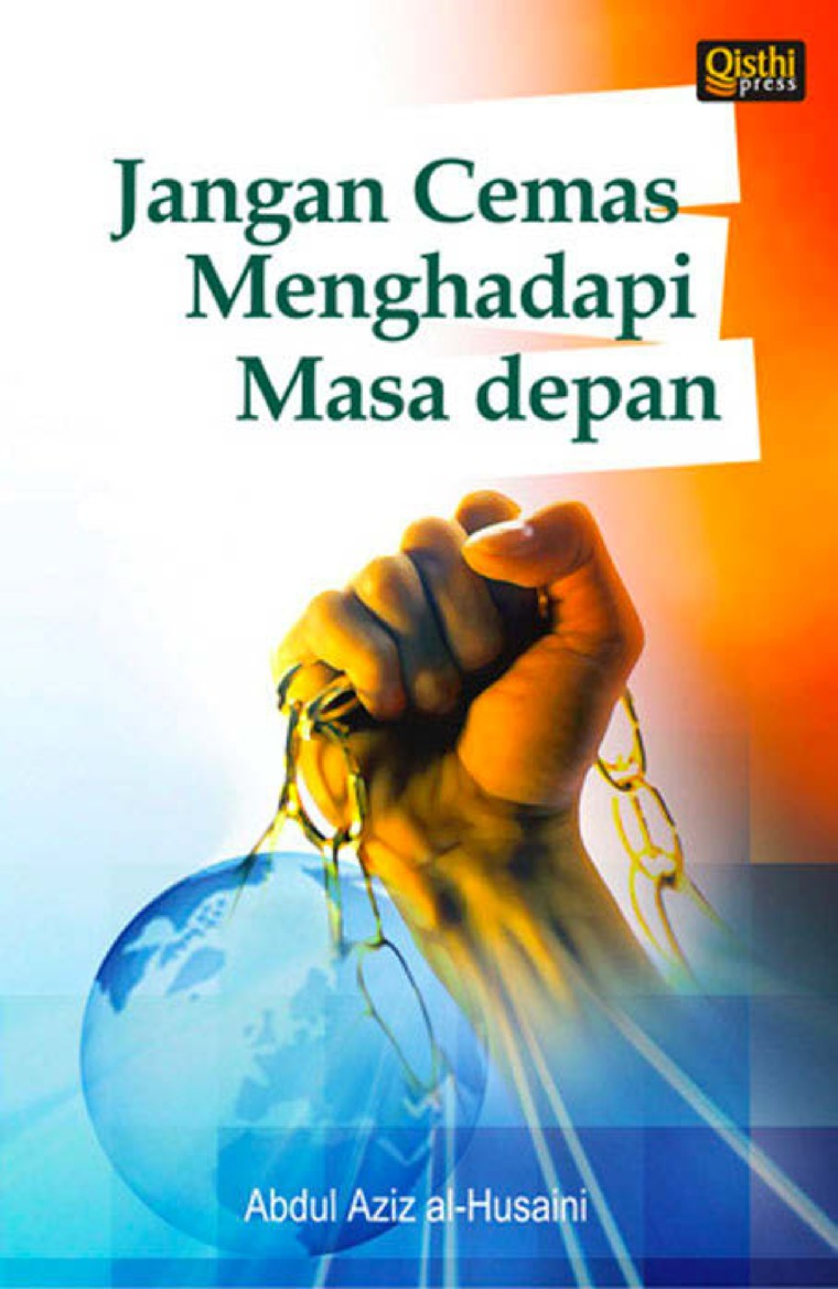 Jangan cemas menghadapi masa depan! by Abdul Aziz al-Husaini Digital Book