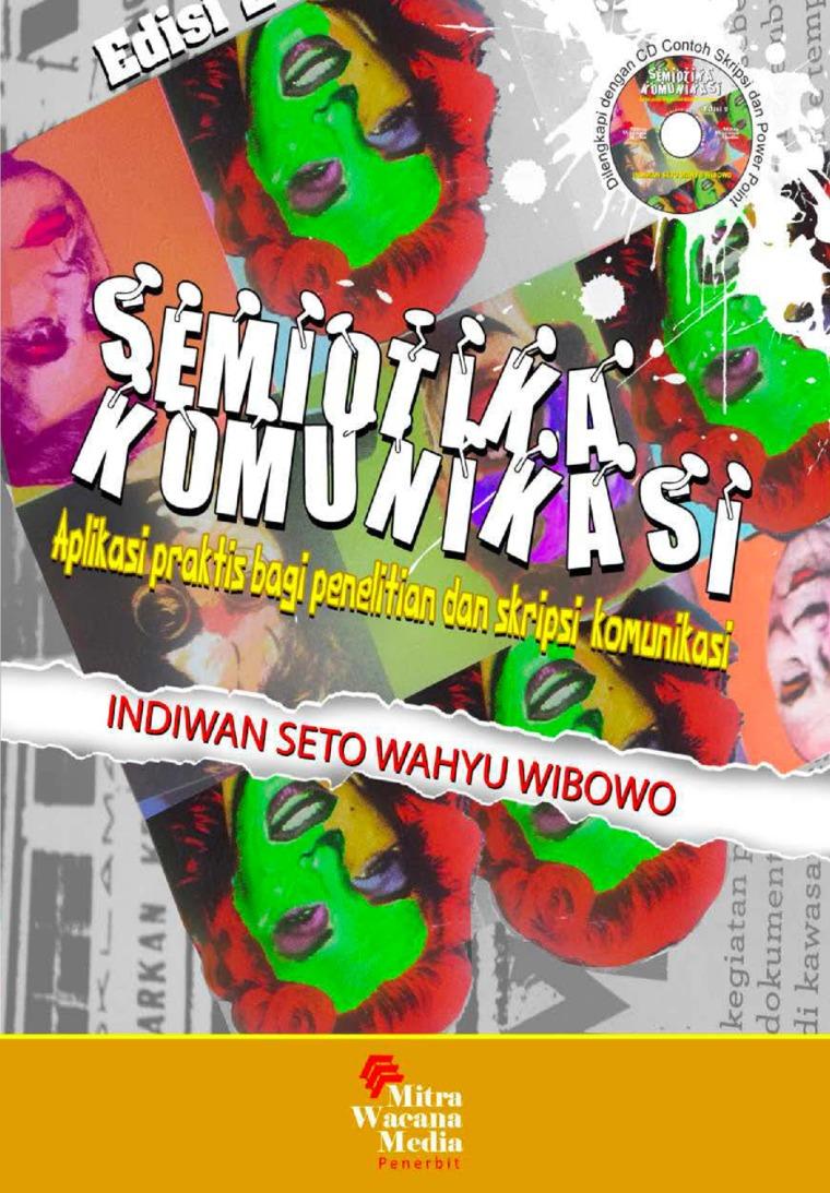 SEMIOTIKA KOMUNIKASI APLIKASI PRAKTIS BAGI PENELITIAN DAN SKRIPSI KOMUNIKASI EDISI KEDUA by Dr. Indiwan Seto Wahjuwibowo Digital Book