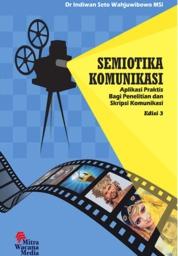 SEMIOTIKA KOMUNIKASI APLIKASI PRAKTIS BAGI PENELITIAN DAN SKRIPSI KOMUNIKASI EDISI KETIGA by Dr. Indiwan Seto Wahjuwibowo Cover