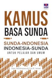 Cover Kamus Basa Sunda - Indonesia , Indonesia - Sunda Untuk Pelajar & Umum oleh Dian Henrayana & Yus R. Ismail