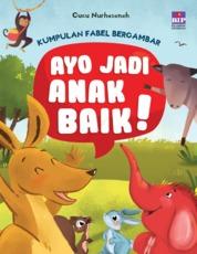 Cover Kumpulan Fabel Bergambar : Ayo Jadi Anak Baik oleh Cucu Nurhasanah