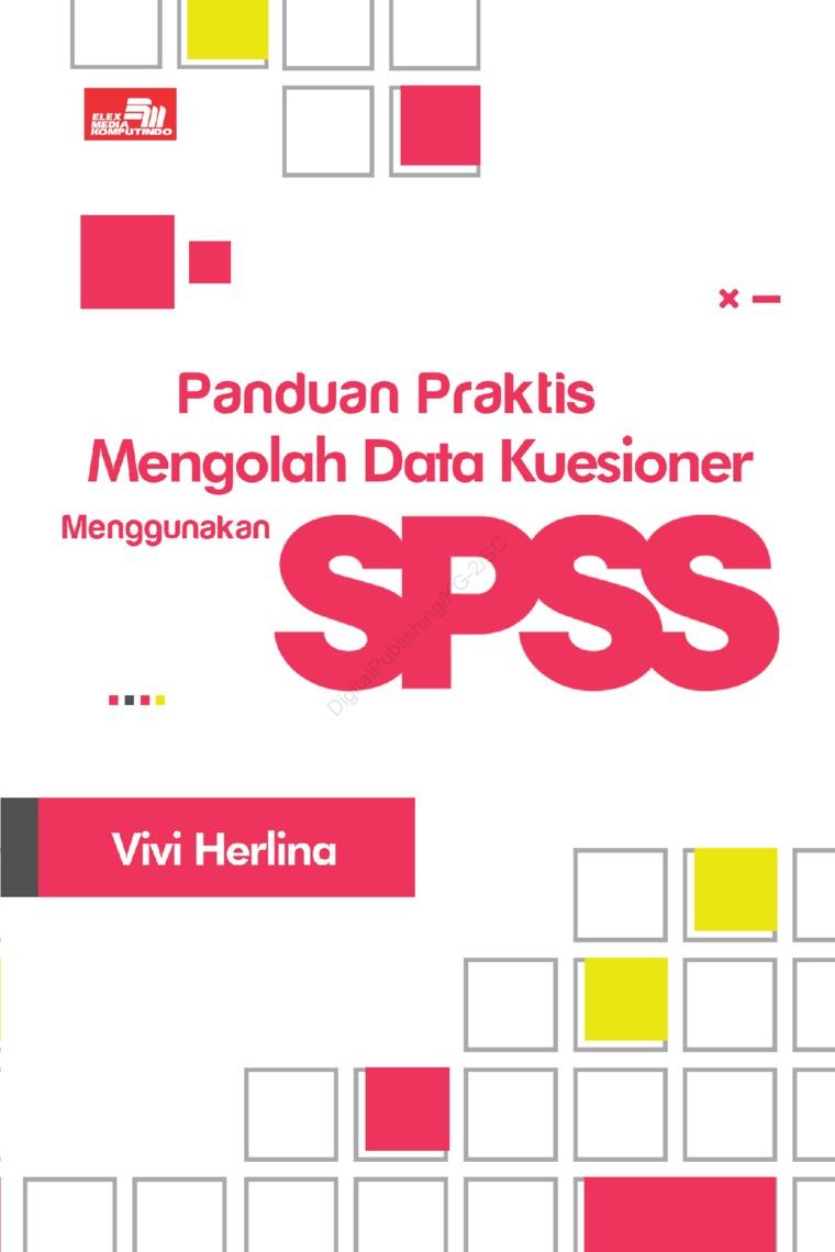 Panduan Praktis Mengolah Data Kuesioner Menggunakan SPSS by Vivi Herlina Digital Book