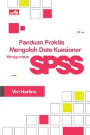Cover Panduan Praktis Mengolah Data Kuesioner Menggunakan SPSS oleh Vivi Herlina