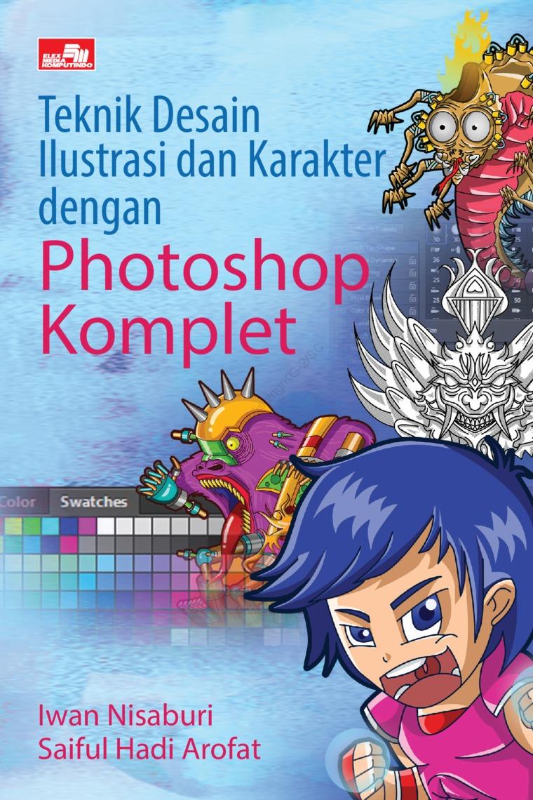 Buku Digital Teknik Desain Ilustrasi dan Karakter dengan Photoshop Komplet oleh Iwan Nisaburi & Saiful Hadi Arofat