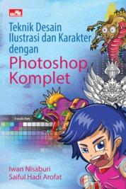 Cover Teknik Desain Ilustrasi dan Karakter dengan Photoshop Komplet oleh Iwan Nisaburi & Saiful Hadi Arofat