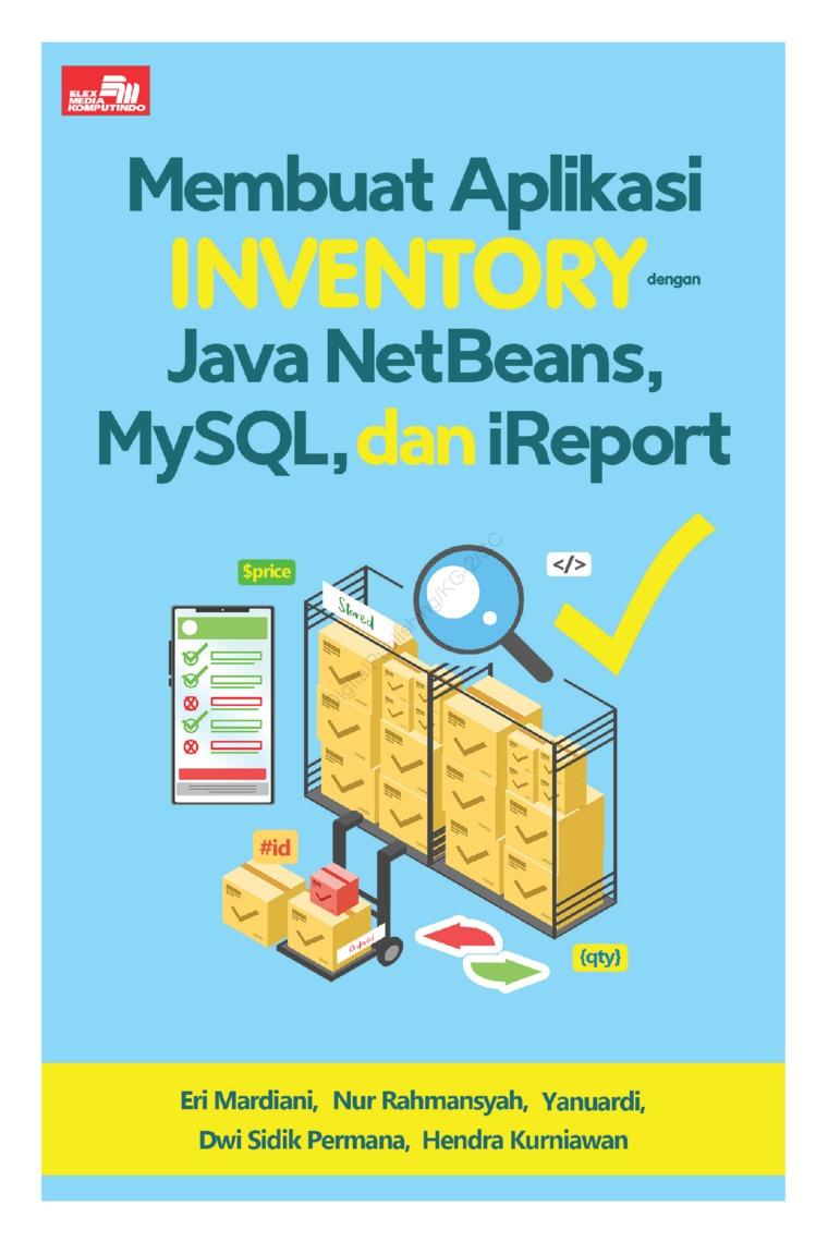 Buku Digital Membuat Aplikasi Inventory dengan Java Netbeans, Mysql, dan iReport oleh Eri Mardiani, Nur Rahmansyah, Hendra Kurniawan, Dwi Sidik Permana, Yanuardi
