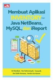 Cover Membuat Aplikasi Inventory dengan Java Netbeans, Mysql, dan iReport oleh Eri Mardiani, Nur Rahmansyah, Hendra Kurniawan, Dwi Sidik Permana, Yanuardi