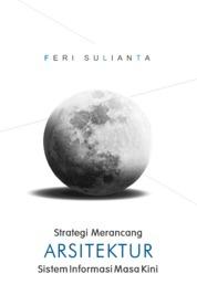 Cover Strategi Merancang Arsitektur Sistem Informasi Masa Kini oleh Feri Sulianta