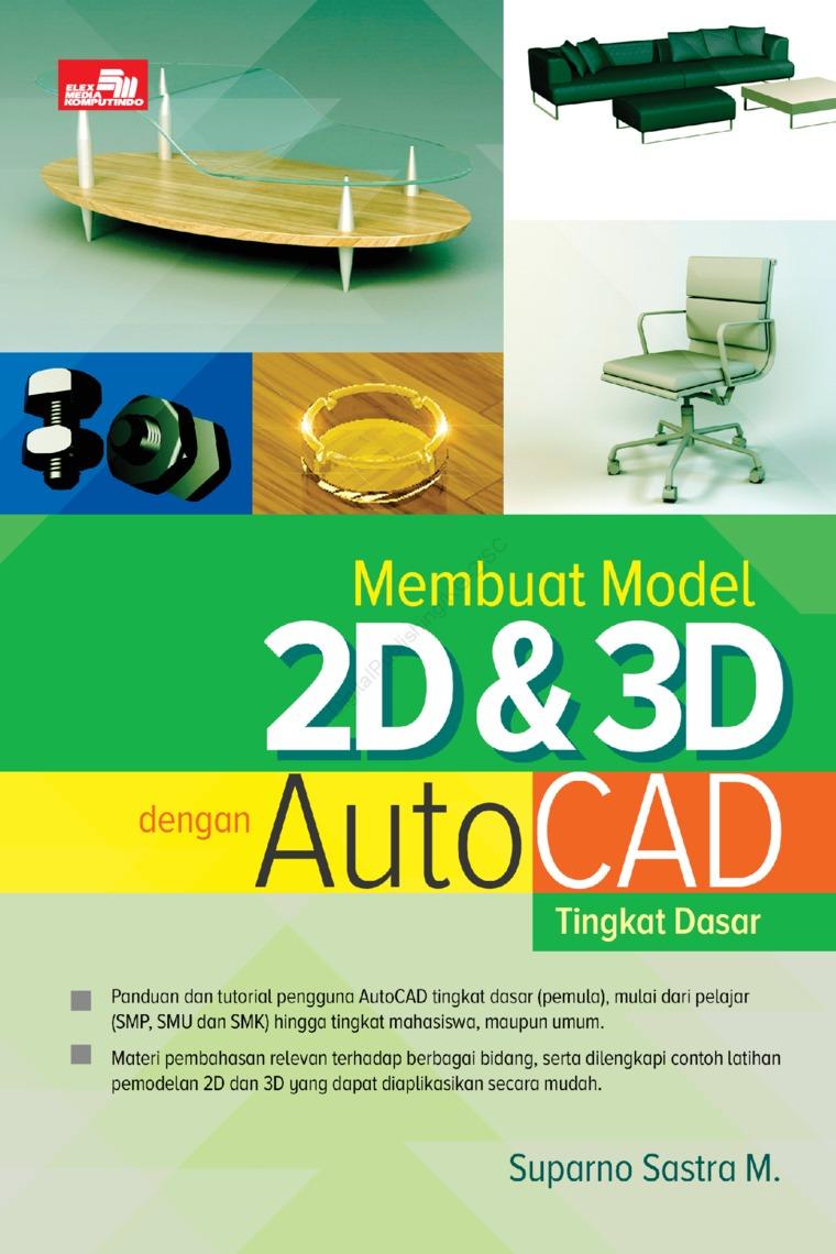 Membuat Model 2D & 3D dengan AutoCAD Tingkat Dasar by Suparno Sastra M. Digital Book