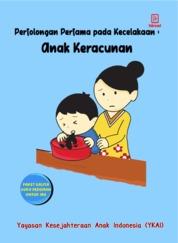 Cover Pertolongan Pertama pada Kecelakan: Anak Keracunan oleh Yayasan Kesejahteraan Anak Indonesia (YKAI)