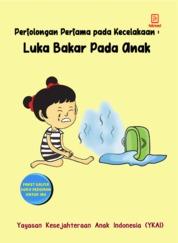 Cover Pertolongan Pertama pada Kecelakan: Luka Bakar pada Anak oleh Yayasan Kesejahteraan Anak Indonesia (YKAI)