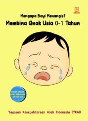 Cover Mengapa Bayi Menangis? Membina Anak Usia 0-1 Tahun oleh Yayasan Kesejahteraan Anak Indonesia (YKAI)