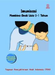 Cover Imunisasi, Membina Anak Usia 0-1 Tahun oleh Yayasan Kesejahteraan Anak Indonesia (YKAI)