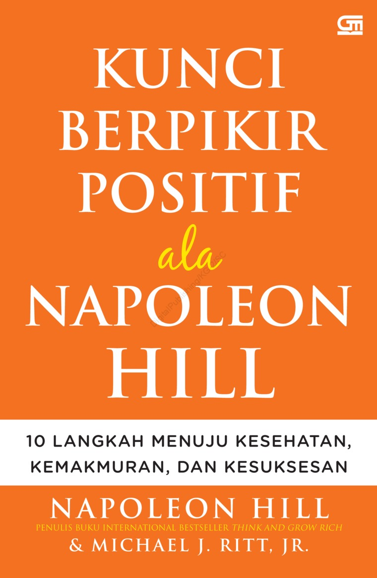 Kunci Berpikir Positif Ala Napoleon Hill by Napoleon Hill dan Michael J. Ritt, Jr. Digital Book