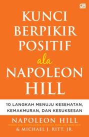 Kunci Berpikir Positif Ala Napoleon Hill by Napoleon Hill dan Michael J. Ritt, Jr. Cover