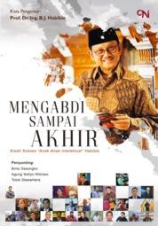Cover MENGABDI SAMPAI AKHIR - Kisah Sukses Anak-Anak Intelektual Habibie oleh Bimo Joga Sasongko, Agung Setiyo Wibowo, dan Totok Siswantara