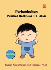 Cover Pertumbuhan Membina Anak Usia 0-1 Tahun oleh Yayasan Kesejahteraan Anak Indonesia (YKAI)