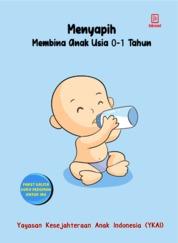 Cover Menyapih Membina Anak Usia 0-1 Tahun oleh Yayasan Kesejahteraan Anak Indonesia (YKAI)