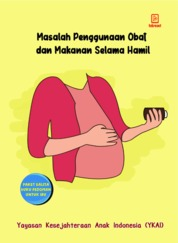 Cover Masalah Penggunaan Obat dan Makanan Selama Hamil oleh Yayasan Kesejahteraan Anak Indonesia (YKAI)