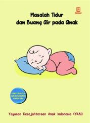 Masalah tidur pada Anak dan Buang Air pada Anak by Yayasan Kesejahteraan Anak Indonesia (YKAI) Cover