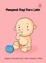 Cover Mengenal Bayi Baru Lahir oleh Yayasan Kesejahteraan Anak Indonesia (YKAI)